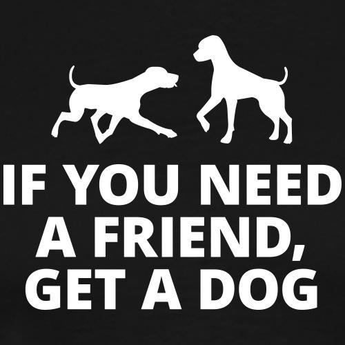 you need a friend, get a dog Hund Haustier Freund - Men's Premium T-Shirt