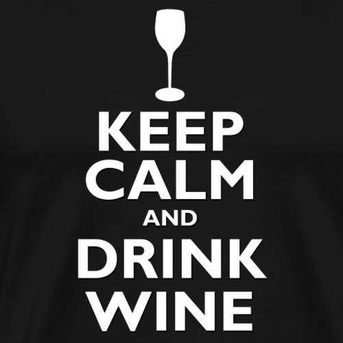 Keep Calm and Drink Wine - Men's Premium T-Shirt
