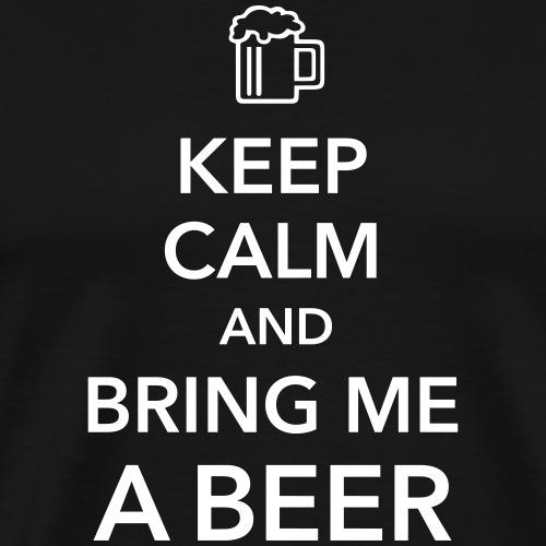Keep calm and bring me a Beer Biergarten Grillen - Men's Premium T-Shirt