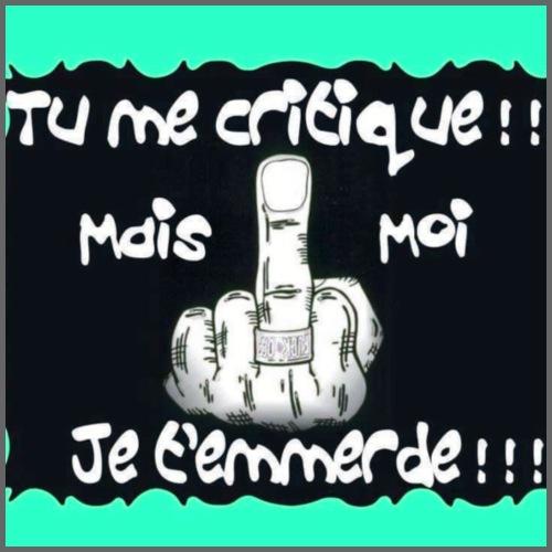 Tu me critiques mais moi je t'emmerde ! - T-shirt Premium Homme