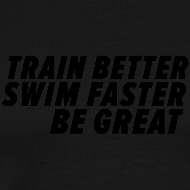 TRAIN BETTER. SWIM FASTER. BE GREAT.