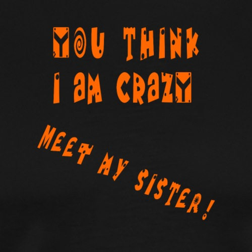 Crazy Sister - Miesten premium t-paita