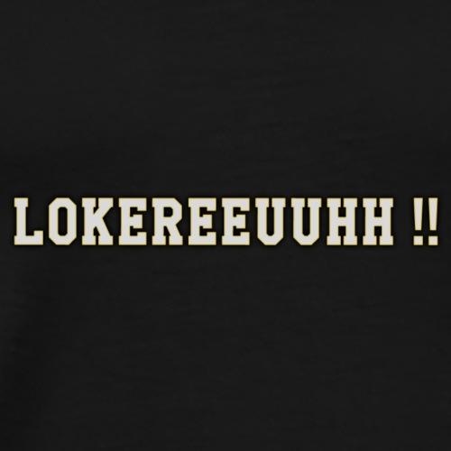 Lokereeuhh !! - Mannen Premium T-shirt