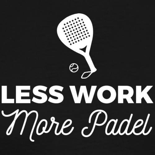 Less Work, more Padel - T-shirt Premium Homme