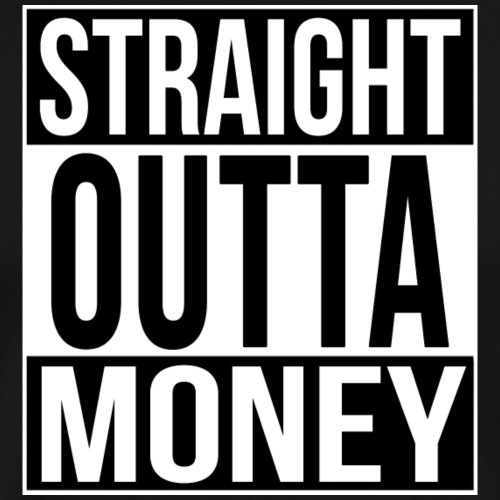 STRAIGHT OUTTA MONEY - Miesten premium t-paita