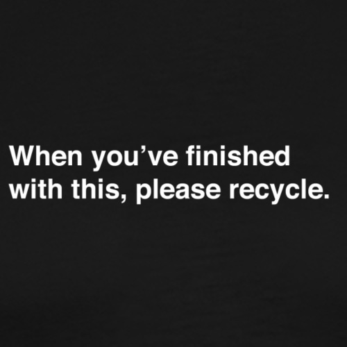 Please Recycle - Men's Premium T-Shirt