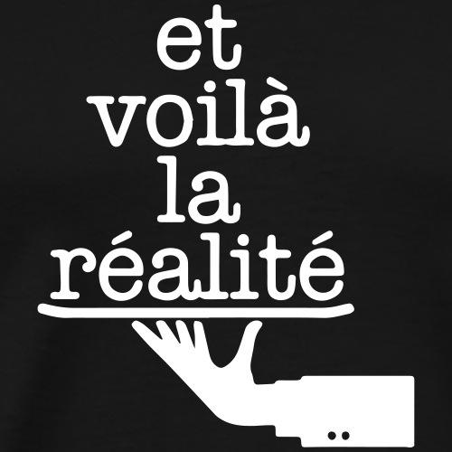 Et voilá la Réalite Französischer Spruch - Männer Premium T-Shirt
