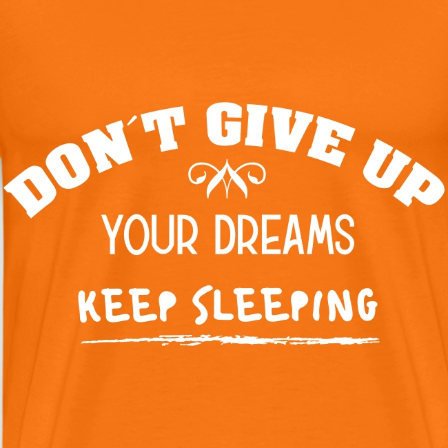 DON´T GIVE UP YOUR DREAMS - KEEP SLEEPING