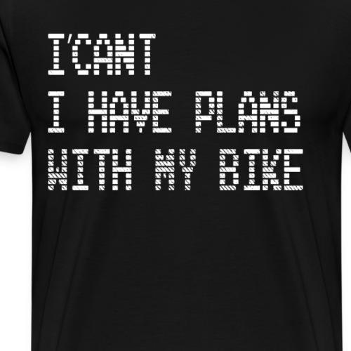 I CANT I HAVE PLANS WITH MY BIKE - Biker Spruch - Männer Premium T-Shirt