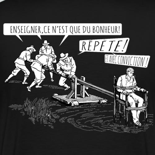 Enseigner, ce n'est que du bonheur! - T-shirt Premium Homme