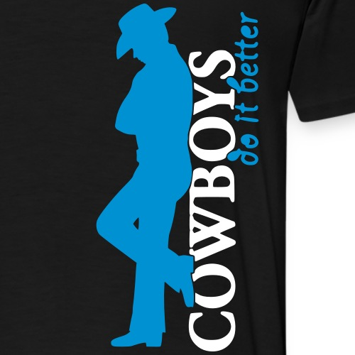 Cowboys do it better - Männer Premium T-Shirt