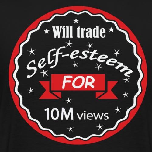 Trade self-esteem for 10 M Views - T-shirt Premium Homme