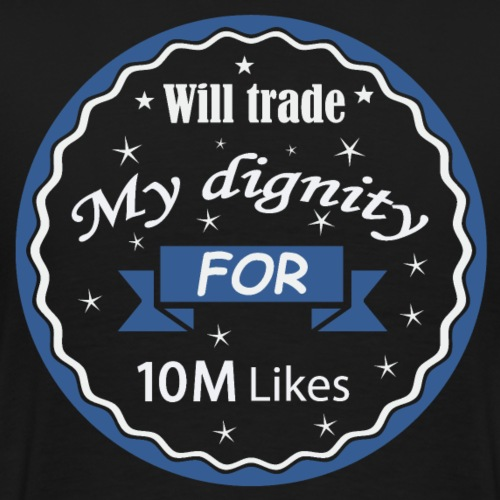 Trade my dignity for 10 M Likes - T-shirt Premium Homme