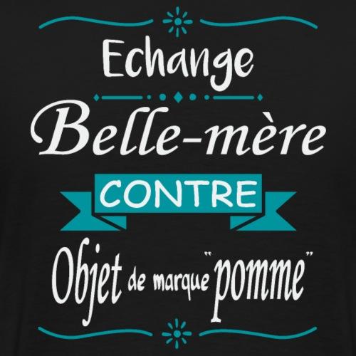 Echange Belle mère contre objet de marque pomme - T-shirt Premium Homme