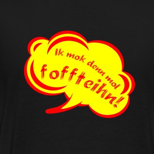 Ik mok foffteihn - Männer Premium T-Shirt