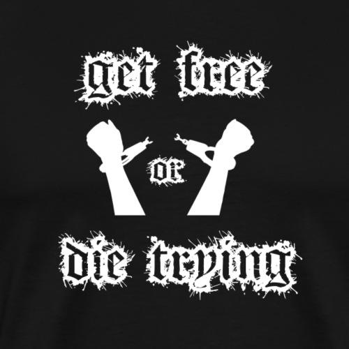 get free die trying white logo - Männer Premium T-Shirt