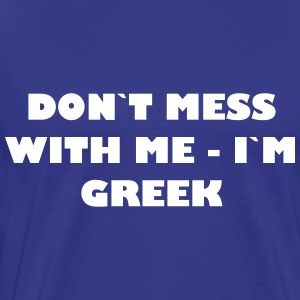 Dont mess with me - in Greek - Men's Premium T-Shirt