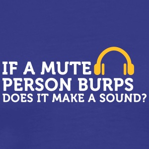 If A Mute Person Burps .... - Men's Premium T-Shirt