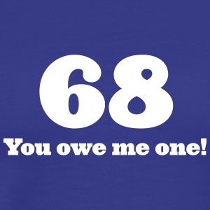 68: You Owe Me One! - Men's Premium T-Shirt