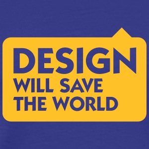 Design Will Save The World! - T-shirt Premium Homme