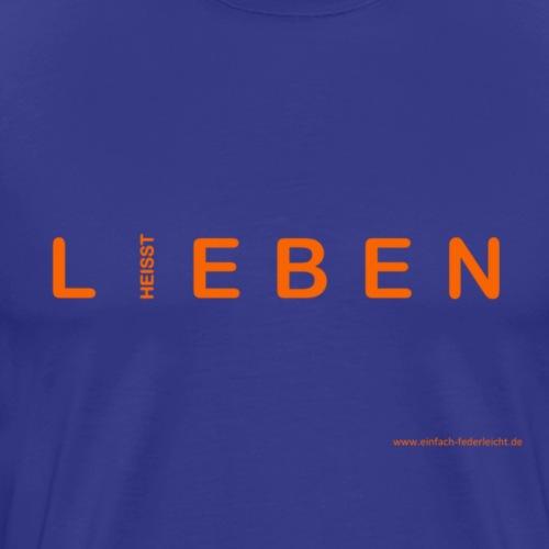 Lieben heisst Leben - Männer Premium T-Shirt