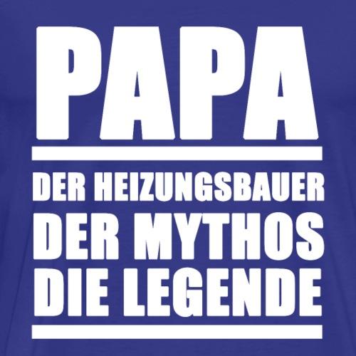 Heizungsbauer Papa Heizungsbauer, Mythos, Legende - Männer Premium T-Shirt
