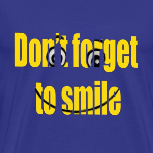 Don t forget to smile - Mannen Premium T-shirt