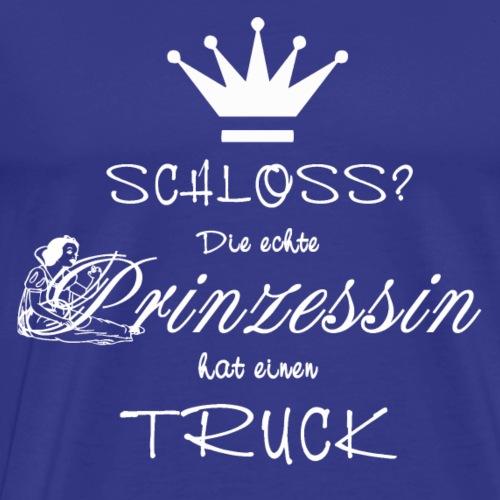 Schloss? Die echte Prinzessin hat einen Truck - Männer Premium T-Shirt