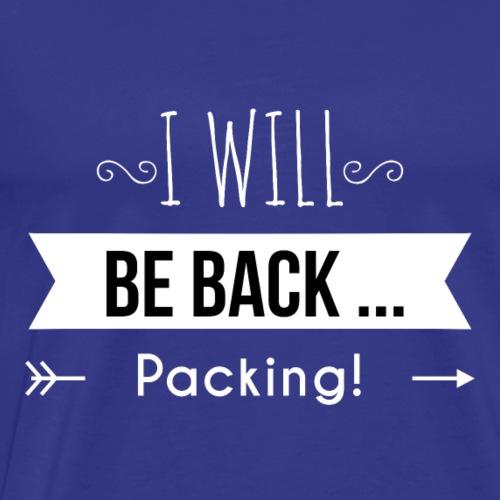 I will be back...packing - Men's Premium T-Shirt