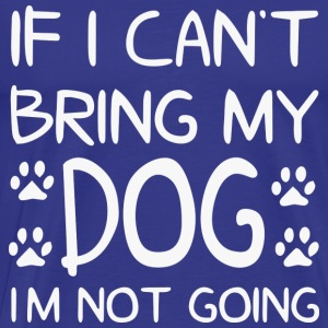 Dog Design - If I cant bring my dog ​​im not going - Men's Premium T-Shirt