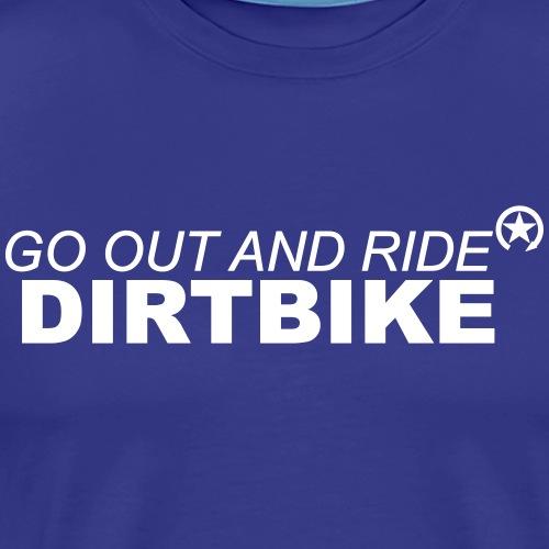 go out and ride dirtbike - Koszulka męska Premium