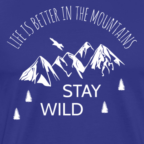 Life Is Better In The Mountains - Männer Premium T-Shirt