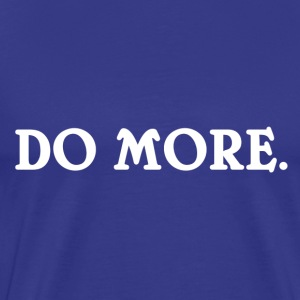 "Cool Shirts & Accessories ""Do More"" - Men's Premium T-Shirt"