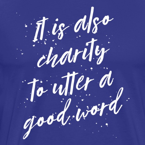 It is also charity to utter a good word (white) - Men's Premium T-Shirt