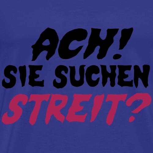 Sie suchen Streit? - Männer Premium T-Shirt
