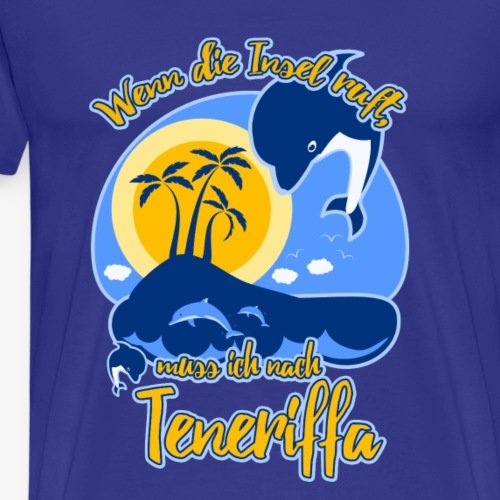 Wenn die Insel ruft, muss ich nach Teneriffa - Männer Premium T-Shirt