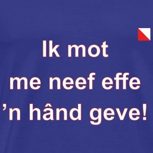 Ik mot me neef effe n hand geve def w - Mannen Premium T-shirt