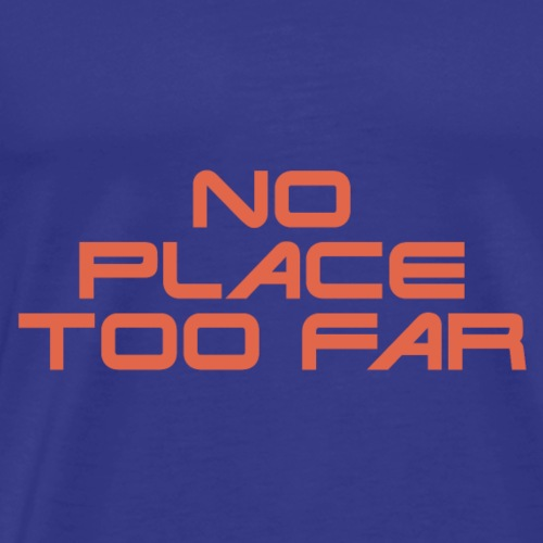 No Place too far - Männer Premium T-Shirt
