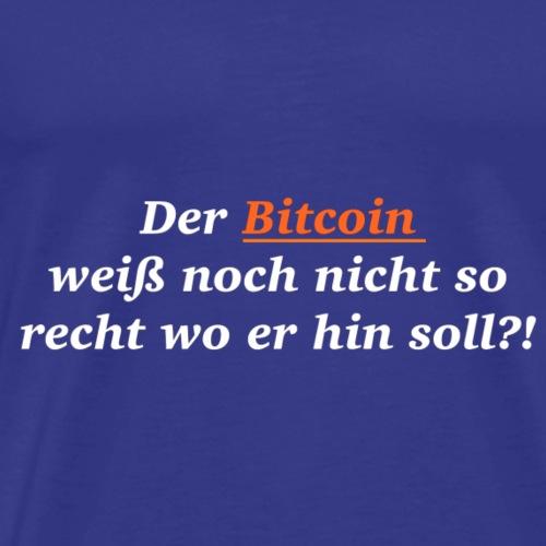 Der Bitcoin weiß noch nicht so recht... - Männer Premium T-Shirt