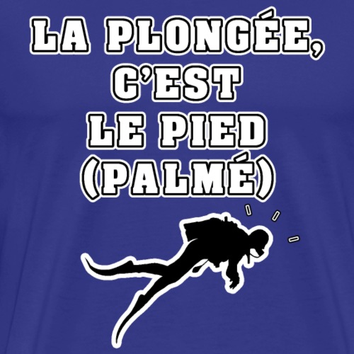 LA PLONGÉE, C'EST LE PIED (PALMÉ) - JEUX DE MOTS - T-shirt Premium Homme
