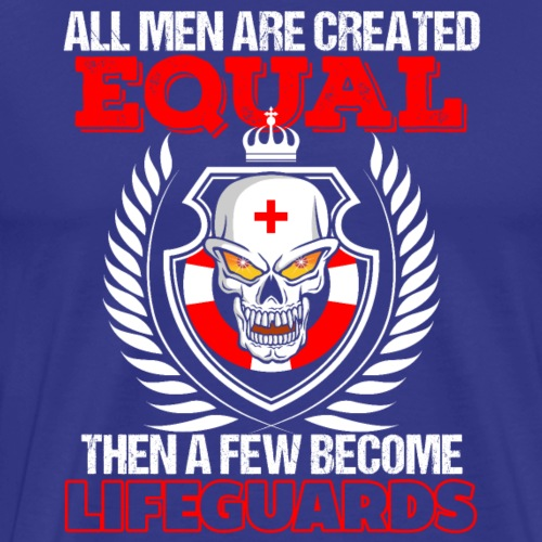 All Men Are Created Equal A Few Become Lifeguards - Männer Premium T-Shirt