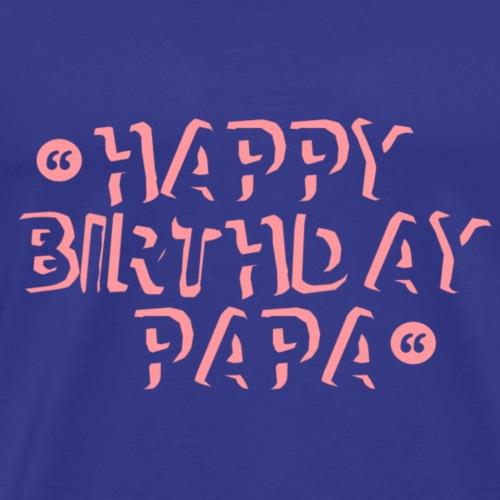 Happy Bithday Papa - Männer Premium T-Shirt