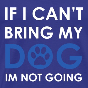 If I can't bring my Dog I'm not going - Männer Premium T-Shirt