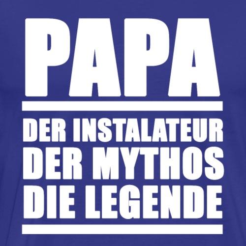 Installateur Papa - Installateur, Mythos, Legende - Männer Premium T-Shirt
