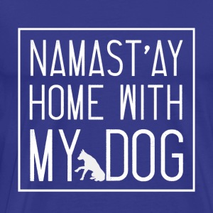 Namast ay Home With My Dog - Männer Premium T-Shirt