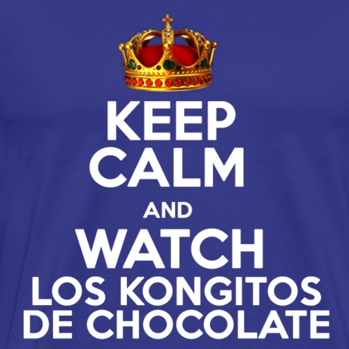 KEEP CALM AND WATCH LOS KONGITOS DE CHOCOLATE - Camiseta premium hombre