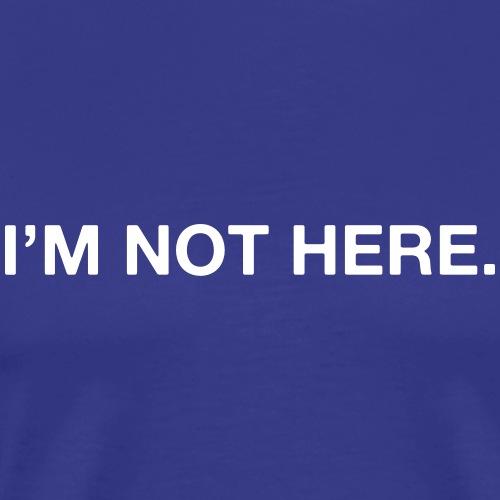 I'm not here - Men's Premium T-Shirt