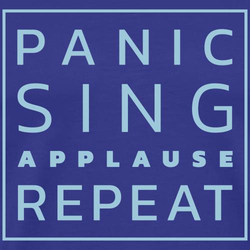 Panic – Sing – Applause – Repeat - Männer Premium T-Shirt