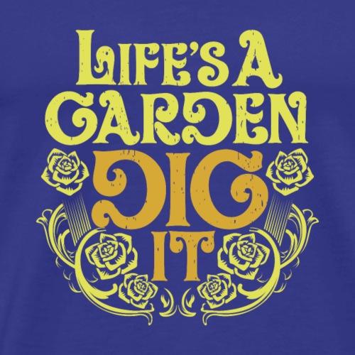 Life is a Garden - Dig It - Männer Premium T-Shirt