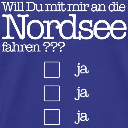 Willlst du mit mir an die Nordsee fahren? - Männer Premium T-Shirt